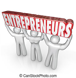 Entrepreneurs word lifted by three business people to illustrate a new company startup by self employed workers