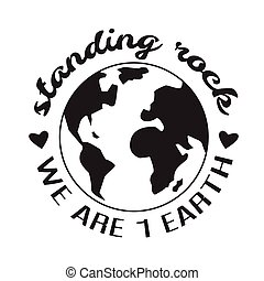 Environment Quote and Saying good for T-Shirt Graphic. Standing rock we are 1 earth.