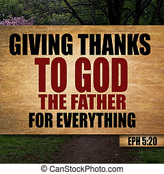 Ephesians 5:20 - Giving thanks to God the Father for...