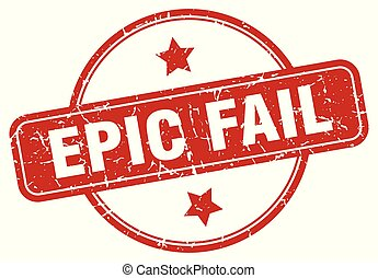 epic fail sign - epic fail vintage round isolated stamp