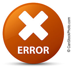 Error (cancel icon) brown round button