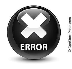 Error (cancel icon) glassy black round button