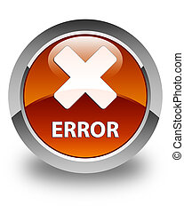 Error (cancel icon) glossy brown round button