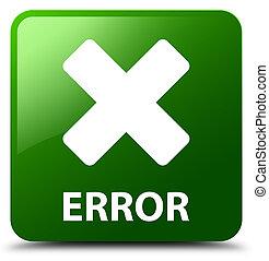 Error (cancel icon) green square button