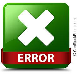 Error (cancel icon) green square button red ribbon in middle