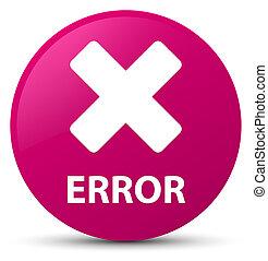 Error (cancel icon) pink round button