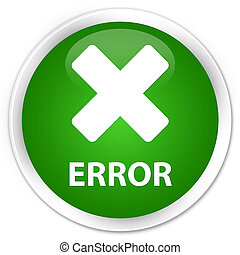 Error (cancel icon) premium green round button