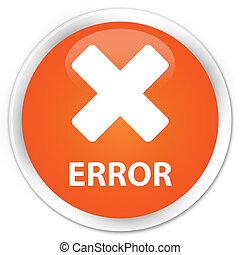 Error (cancel icon) premium orange round button