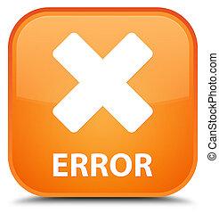Error (cancel icon) special orange square button