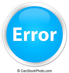 Error premium cyan blue round button