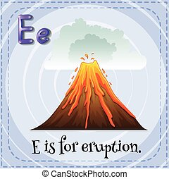 Eruption - Flashcard alphabet E is for eruption