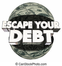 Escape Your Debt Money Ball Sphere Words 3d Illustration