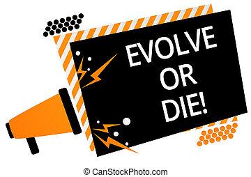 escrita, nota, mostrando, evoluir, ou, die., negócio, foto, showcasing, necessidade, de, mudança, crescer, adaptar, para, continuar, vivendo, sobrevivência, megafone, alto-falante, laranja, armação desnudada, importante, mensagem, speaking.