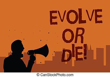 escrita, nota, mostrando, evoluir, ou, die., negócio, foto, showcasing, necessidade, de, mudança, crescer, adaptar, para, continuar, vivendo, sobrevivência, homem, segurando, megafone, falando, político, promessas, laranja, experiência.