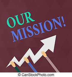 escrita, nota, mostrando, nosso, mission., negócio, foto, showcasing, serve, como, claro, guia, para, escolher, corrente, e, futuro, metas, mãos, segurando, ziguezague, relampago, seta, apontar, e, ir, cima.