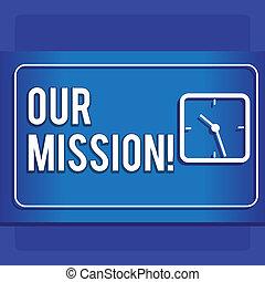 escrita, nota, mostrando, nosso, mission., negócio, foto, showcasing, serve, como, claro, guia, para, escolher, corrente, e, futuro, metas, modernos, desenho, de, quadrado, relógio, ligado, dois tom, pastel, backdrop.