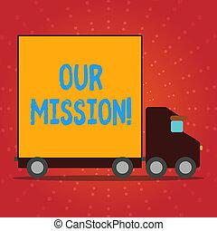 escrita, nota, mostrando, nosso, mission., negócio, foto, showcasing, serve, como, claro, guia, para, escolher, corrente, e, futuro, metas, camião, caminhão, com, coberto, costas, recipiente, para, transporte, goods.