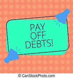 escrita, nota, showingpay, desligado, debts., negócio, foto, showcasing, pagamento, para, coisa, tu, ter, em, dívida, hipotecas, investimentos, dois, megafone, com, som, ícone, ligado, cor, esboçado, retangular, forma.