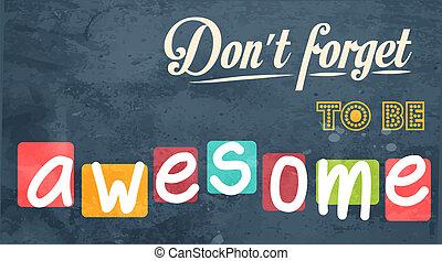 essere, dimenticare, non faccia, motivazionale, awesome!, fondo