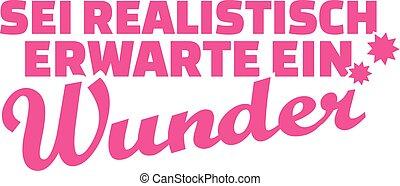 essere, tedesco, realistico, saying:, aspettarsi, miracle.