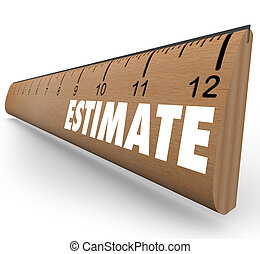 A wooden ruler with the word Estimate to illustrate the need to appraise or assess an object, home, property or other item
