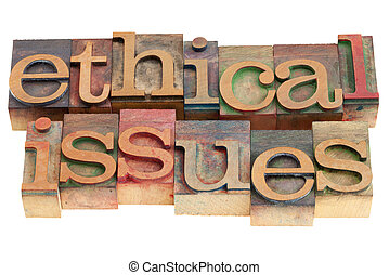 ethical issues words in vintage wood letterpress printing...