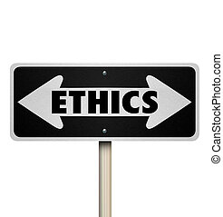 Ethics word on a two way road sign to illustrate choosing good or bad decisions or doing right or wrong actions