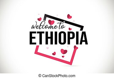 Ethiopia Welcome To Word Text with Handwritten Font and Red Hearts Square.