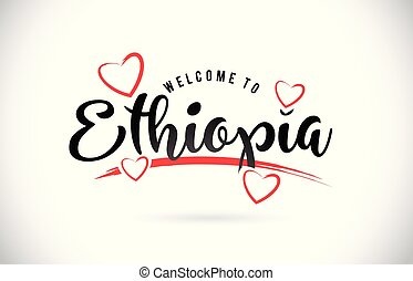 Ethiopia Welcome To Word Text with Handwritten Font and Red Love Hearts.