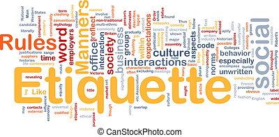 Background concept wordcloud illustration of etiquette