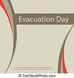 Evacuation Day is a holiday observed in Suffolk County, Massachusetts and also by the public schools in Somerville, Massachusetts.