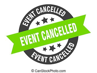 event cancelled sign. round ribbon sticker. isolated tag