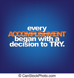 Motivational Background - Every accomplishment began with a ...