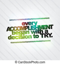 Every accomplishment began with a decision to try....