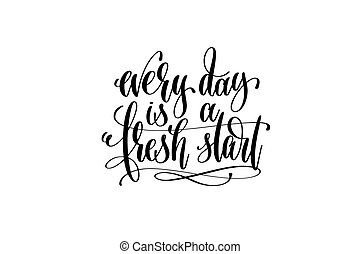 every day is a fresh start hand lettering positive quote,...