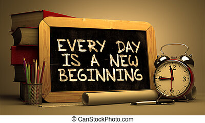 Every Day is a New Beginning. Inspirational Quote. -...