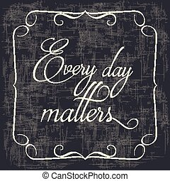 """ Every day matters"" Quote Typographical retro Background,..."
