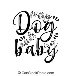 Every dog needs a baby-calligraphy text