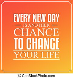 Every New Day, Is Another Chance To Change Your Life. Quotes Typography  Design