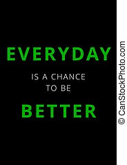 Everyday is a chance to be better in green and white text on black background
