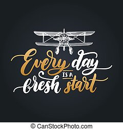 Everyday Is A Fresh Start motivational poster with lettering. Vector quote with hand drawn airplane illustration.