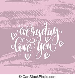 everyday love you hand lettering inscription
