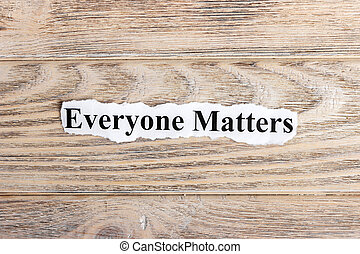 Everyone Matters text on paper. Word Everyone Matters on torn paper. Concept Image