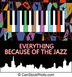 Everything because of the jazz