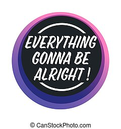 Positive thinking banner, isolated sticker with encouraging words. Everything gonna be alright, motivation and inspiration, challenge for personal development and success, vector in flat style