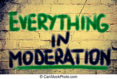 Everything in Moderation Concept