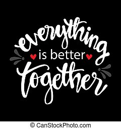 Everything is better together. Motivational quote.