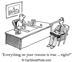"""""""Everything on your resume is true, right?"""""""