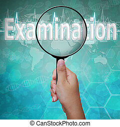 Examination, word in Magnifying glass , background medical