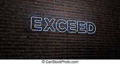 EXCEED -Realistic Neon Sign on Brick Wall background